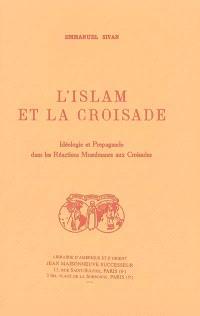 L'islam et la croisade : idéologie et propagande dans les réactions musulmanes aux croisades
