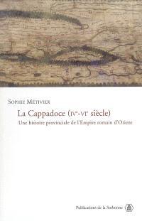 La Cappadoce (IVe-VIe siècle) : une histoire provinciale de l'Empire romain d'Orient