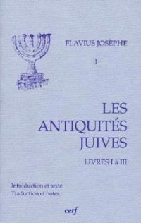 Les Antiquités juives. Volume 1, Livres I à III