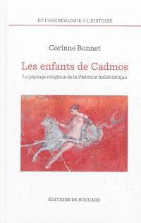 Les enfants de Cadmos : le paysage religieux de la Phénicie hellénistique