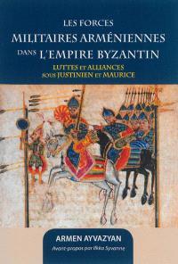 Les forces militaires arméniennes dans l'Empire byzantin : luttes et alliances sous Justinien et Maurice