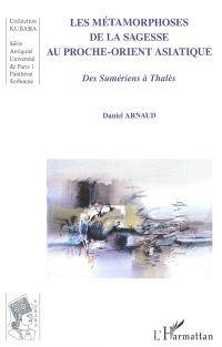Les métamorphoses de la sagesse au Proche-Orient asiatique : des Sumériens à Thalès