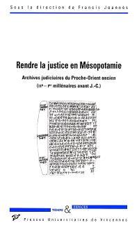 Rendre la justice en Mésopotamie : archives judiciaires du Proche-Orient ancien : IIIe-Ier millénaires avant J.-C.