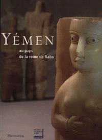 Yémen, au pays de la reine Saba' : exposition présentée à l'Institut du monde arabe du 25 oct. 1997 au 28 févr. 1998