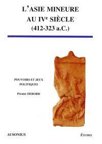 L'Asie Mineure au IVe siècle (412-323 a.C.) : pouvoirs et jeux politiques