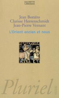 L'Orient ancien et nous : l'écriture, la raison, les dieux