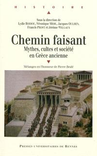 Chemin faisant : mythes, cultes et société en Grèce ancienne : mélanges en l'honneur de Pierre Brulé