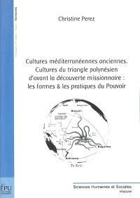 Cultures méditerranéennes anciennes, cultures du triangle polynésien d'avant la découverte missionnaire : les formes & les pratiques du pouvoir