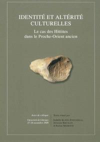 Identités et altérité culturelles : le cas des Hittites dans le Proche-Orient ancien : actes de colloque, Université de Limoges, 27-28 novembre 2008 - Isabelle Klock-Fontanille