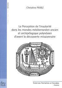 La perception de l'insularité dans les mondes méditerranéen ancien et archipélagique polynésien d'avant la découverte missionnaire