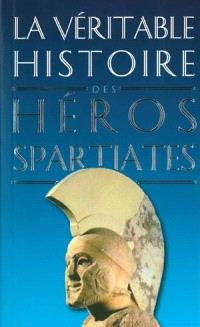 La véritable histoire des héros spartiates : Lycurgue, Othryadès, Léonidas Ier et les 300 Spartiates, Lysandre, Agésilas II, Agis IV, Cléomène III, Nabis