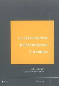 Le Péloponnèse d'Epaminondas à Hadrien : colloque de Tours 6-7 octobre 2005