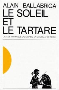 Le Soleil et le Tartare : l'image mythique du monde en Grèce archaïque