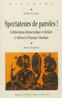 Spectateurs de paroles ! : délibération démocratique et théâtre à Athènes à l'époque classique