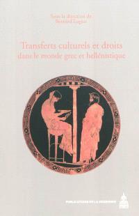 Transferts culturels et droits dans le monde grec et hellénistique : actes du colloque international (Reims, 14-17 mai 2008)