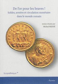 De l'or pour les braves ! : soldes, armées et circulation monétaire dans le monde romain : actes de la table ronde, à l'Institut national d'histoire de l'art, 12-13 septembre 2013