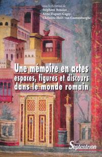 Une mémoire en actes : espaces, figures et discours dans le monde romain