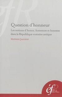 Question d'honneur : les notions d'honos, honestum et honestas dans la République romaine antique