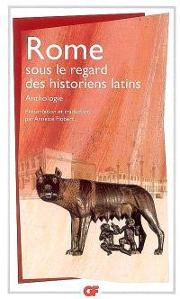 Rome sous le regard des historiens latins : anthologie