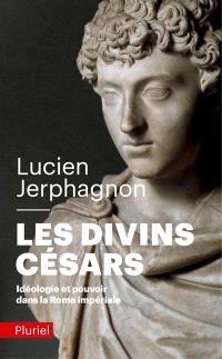 Les divins Césars : idéologie et pouvoir dans la Rome impériale