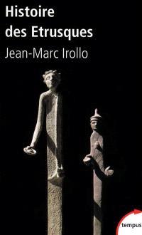 Histoire des Etrusques : l'antique civilisation toscane, VIIIe-Ier siècle av. J.-C.