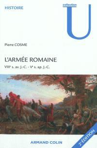 L'armée romaine : VIIIe s. av. J.-C.-Ve s. apr. J.-C.
