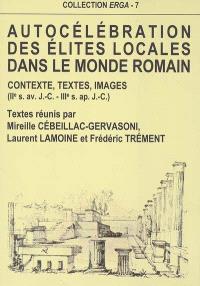 Autocélébration des élites locales dans le monde romain : contextes, images, textes (IIe siècle av. J.-C.-IIIe siècle apr. J.-C.