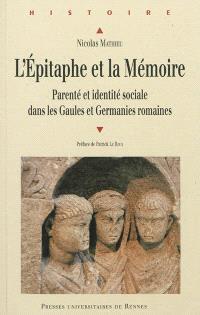 L'épitaphe et la mémoire : parenté et identité sociale dans les Gaules et Germanies romaines