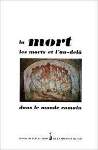 La Mort, les morts et l'au-delà dans le monde romain : actes