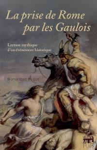 La prise de Rome par les Gaulois : lecture mythique d'un événement historique