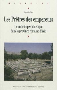 Les prêtres des empereurs : le culte impérial civique dans la province romaine d'Asie
