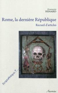 Rome, la dernière République : recueil d'articles de François Hinard
