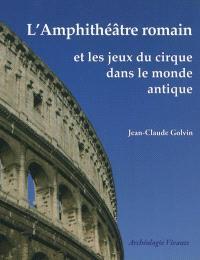 L'amphithéâtre romain et les jeux du cirque dans le monde antique