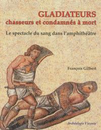 Gladiateurs, chasseurs et condamnés à mort : le spectacle du sang dans l'amphithéâtre