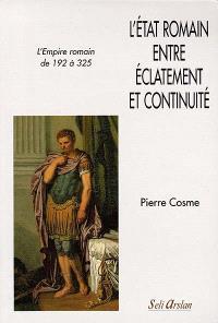L'Etat romain entre éclatement et continuité : l'Empire romain de 192 à 325