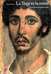 La toge et la mitre : le monde de l'Antiquité tardive
