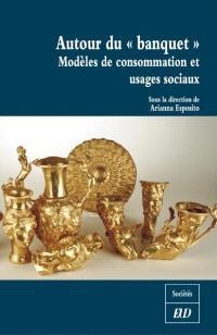 Autour du banquet : modèles de consommation et usages sociaux