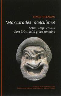 Mascarades masculines : genre, corps et voix dans l'Antiquité gréco-romaine
