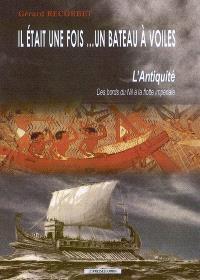 Il était une fois... un bateau à voiles : l'Antiquité : des bords du Nil à la flotte impériale