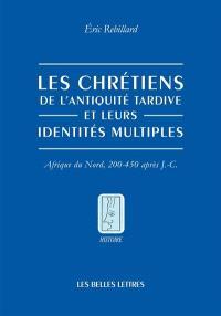 Les chrétiens de l'Antiquité tardive et leurs identités multiples : Afrique du Nord, 200-450 après J.-C.