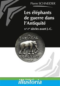 Les éléphants de guerre dans l'Antiquité : IVe-Ier siècles avant J.-C.