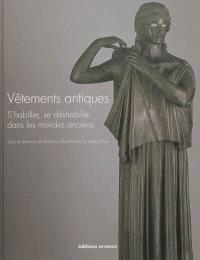 Vêtements antiques : s'habiller, se déshabiller dans les mondes anciens
