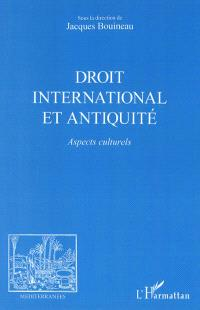 Droit international et Antiquité : aspects culturels