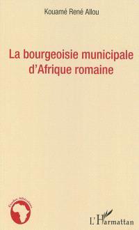 La bourgeoisie municipale d'Afrique romaine
