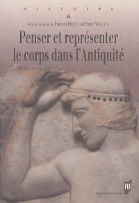 Penser et représenter le corps dans l'Antiquité : actes du Colloque international de Rennes, 1er au 4 sept. 2004