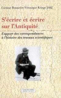 S'écrire et écrire sur l'Antiquité : l'apport des correspondances à l'histoire des travaux scientifiques