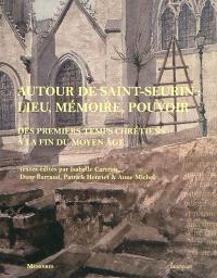 Autour de Saint-Seurin, lieu, mémoire, pouvoir : des premiers temps chrétiens à la fin du Moyen Age : actes du colloque de Bordeaux (12-14 octobre 2006)