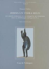 Hibera in terra miles : les armées romaines et la conquête de l'Hispanie sous la République (218-45 av. J.-C.)