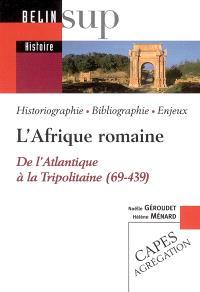 L'Afrique romaine : de l'Atlantique à la Tripolitaine (69-439) : historiographie, bibliographie, enjeux