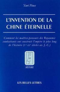 L'invention de la Chine éternelle : comment les maîtres-penseurs des Royaumes combattants ont construit l'empire le plus long de l'histoire (Ve-IIIe siècle av. J.-C.)